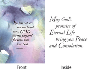 Front says eye has not seen nor ear heard what god has prepared for those who love god. Inside says may god's promise of eternal life bring peace and consolation.