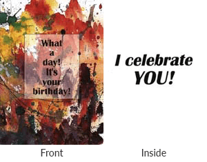 Front says what a day, it's your birthday. Inside says I celebrate you.