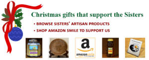 Christmas shop to support the Sisters. Browse artisan items or shop Amazon Smile.