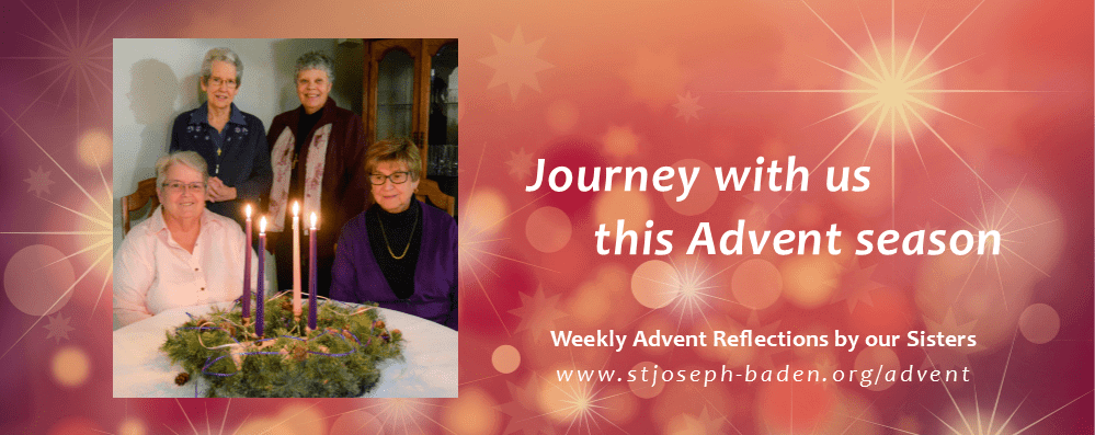 Journey with us this Advent Season. Weekly Advent Reflections by the Sisters of St. Joseph are posted at www.stjoseph-baden.org/advent