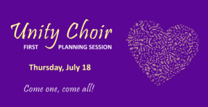 Unity Choir, first planning session. Thursday, July 18. Come one, come all.