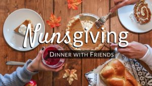 Nunsgiving: A Sisterly Twist on Friendsgiving Dinner for Young Adults @ Trinity House