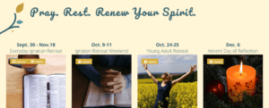 Pray. Rest. Renew Your Spirit at an upcoming virtual or in-person program at St. Joseph Spirituality Center. Programs include Everyday Ignatian Retreat, Ignatian Retreat Weekend, Young Adult Retreat and Advent Day of Reflection.