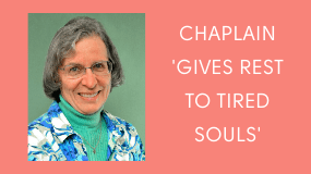 As a Chaplain, Sister Cynthia 'gives rest to tired souls.'